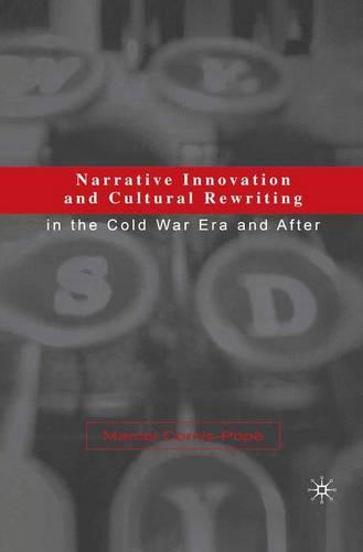 Narrative Innovation and Cultural Rewriting in the Cold War Era and After (Paperback)