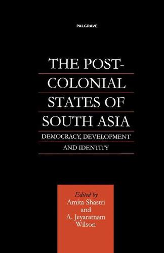 The Post-Colonial States of South Asia: Democracy, Development and Identity (Paperback)