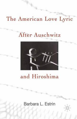 The American Love Lyric After Auschwitz and Hiroshima (Paperback)