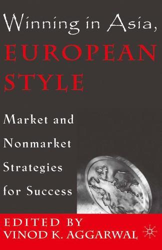 Winning in Asia, European Style: Market and Nonmarket Strategies for Success (Paperback)