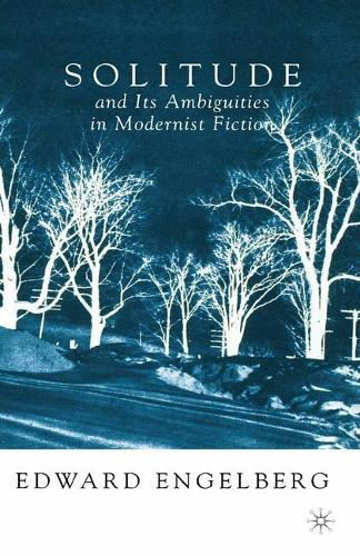 Solitude and its Ambiguities in Modernist Fiction (Paperback)