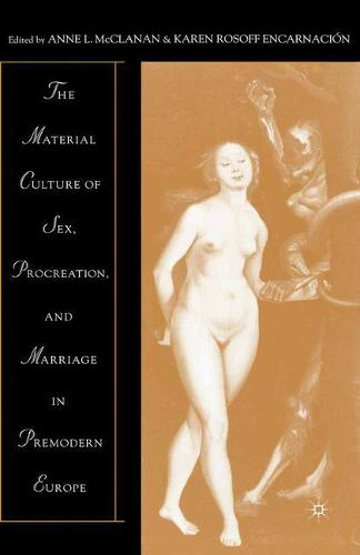 The Material Culture of Sex, Procreation, and Marriage in Premodern Europe (Paperback)