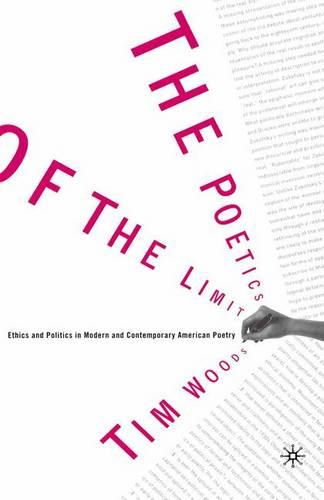 The Poetics of the Limit: Ethics and Politics in Modern and Contemporary American Poetry (Paperback)