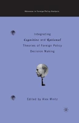 Integrating Cognitive and Rational Theories of Foreign Policy Decision Making: The Polyheuristic Theory of Decision - Advances in Foreign Policy Analysis (Paperback)