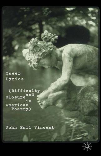 Queer Lyrics: Difficulty and Closure in American Poetry (Paperback)