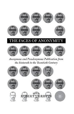 Faces of Anonymity: Anonymous and Pseudonymous Publication, 1600-2000 (Paperback)