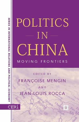 Politics in China: Moving Frontiers - CERI Series in International Relations and Political Economy (Paperback)