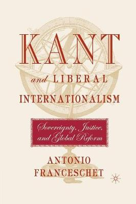 Kant and Liberal Internationalism: Sovereignty, Justice and Global Reform (Paperback)