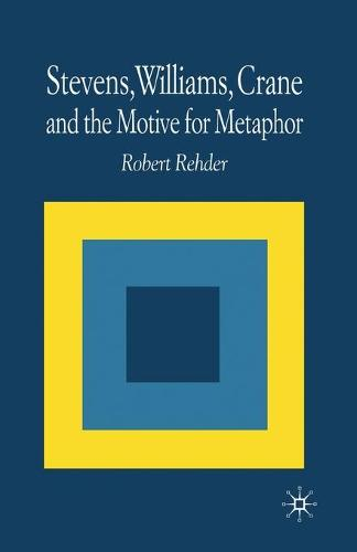 Stevens, Williams, Crane and the Motive for Metaphor (Paperback)