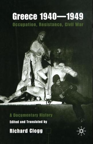 Greece 1940-1949: Occupation, Resistance, Civil War: A Documentary History (Paperback)