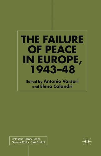The Failure of Peace in Europe, 1943-48 - Cold War History (Paperback)