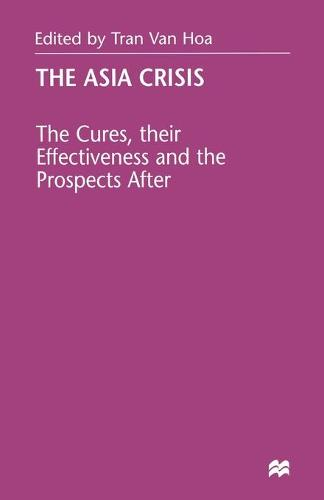 The Asia Crisis: The Cures, their Effectiveness and the Prospects After (Paperback)