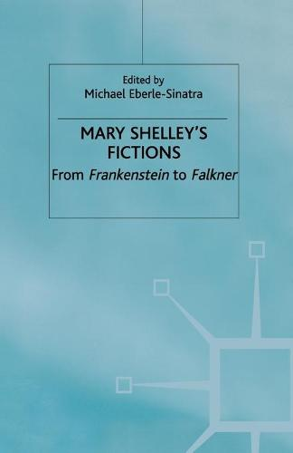Mary Shelley's Fictions: From Frankenstein to Falkner (Paperback)