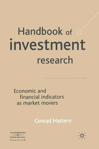 Handbook of Investment Research: Economic and Financial Indicators as Market Movers (Paperback)
