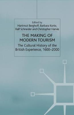 The Making of Modern Tourism: The Cultural History of the British Experience, 1600-2000 (Paperback)