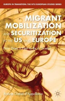 Migrant Mobilization and Securitization in the US and Europe: How Does It Feel to Be a Threat? - Europe in Transition: The NYU European Studies Series (Paperback)