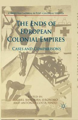 The Ends of European Colonial Empires: Cases and Comparisons - Cambridge Imperial and Post-Colonial Studies Series (Paperback)