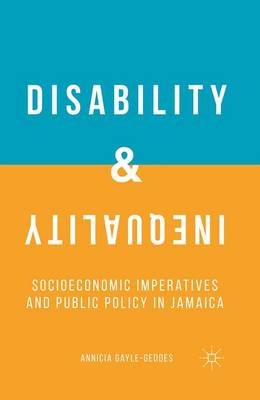 Disability and Inequality: Socioeconomic Imperatives and Public Policy in Jamaica (Paperback)