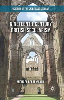 Nineteenth-Century British Secularism: Science, Religion and Literature - Histories of the Sacred and Secular, 1700-2000 (Paperback)
