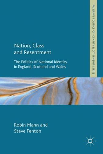 Nation, Class and Resentment: The Politics of National Identity in England, Scotland and Wales - Palgrave Politics of Identity and Citizenship Series (Paperback)