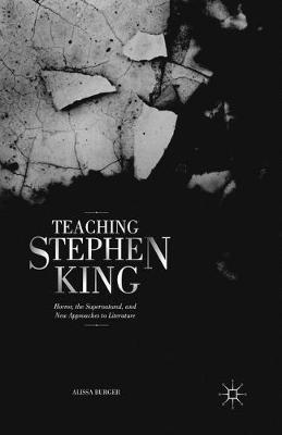 Teaching Stephen King: Horror, the Supernatural, and New Approaches to Literature (Paperback)