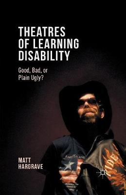 Theatres of Learning Disability: Good, Bad, or Plain Ugly? (Paperback)
