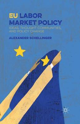 EU Labor Market Policy: Ideas, Thought Communities and Policy Change (Paperback)