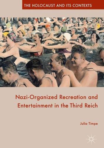 Nazi-Organized Recreation and Entertainment in the Third Reich - The Holocaust and its Contexts (Paperback)