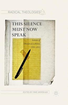 This Silence Must Now Speak: Letters of Thomas J. J. Altizer, 1995-2015 - Radical Theologies and Philosophies (Paperback)
