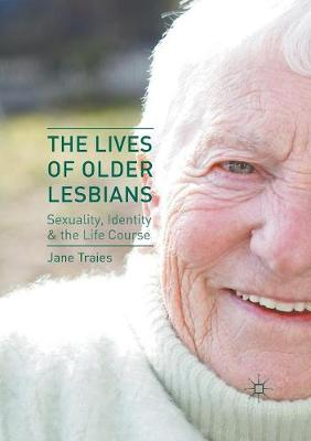 The Lives of Older Lesbians: Sexuality, Identity & the Life Course (Paperback)