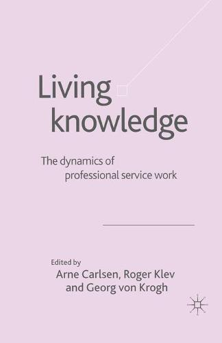 Living Knowledge: The Dynamics of Professional Service Work (Paperback)