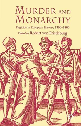 Murder and Monarchy: Regicide in European History, 1300-1800 (Paperback)