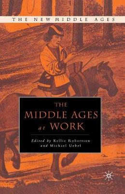 The Middle Ages at Work - The New Middle Ages (Paperback)