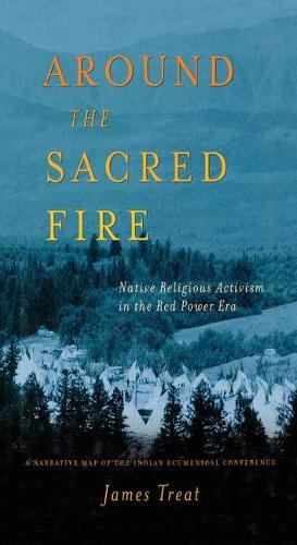 Around the Sacred Fire: Native Religious Activism in the Red Power Era (Paperback)