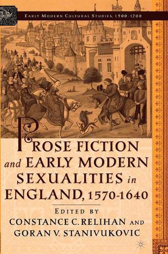 Prose Fiction and Early Modern Sexuality,1570-1640 - Early Modern Cultural Studies 1500-1700 (Paperback)