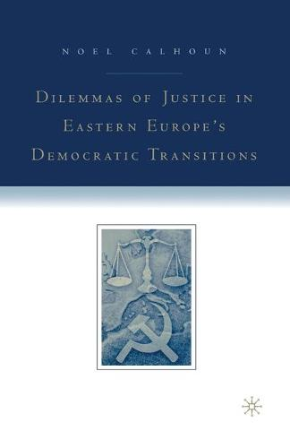 Dilemmas of Justice in Eastern Europe's Democratic Transitions (Paperback)