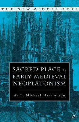 Sacred Place in Early Medieval Neoplatonism - The New Middle Ages (Paperback)