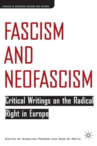 Fascism and Neofascism: Critical Writings on the Radical Right in Europe - Studies in European Culture and History (Paperback)