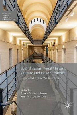 Scandinavian Penal History, Culture and Prison Practice: Embraced By the Welfare State? - Palgrave Studies in Prisons and Penology (Paperback)