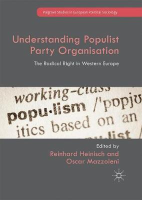 Understanding Populist Party Organisation: The Radical Right in Western Europe - Palgrave Studies in European Political Sociology (Paperback)