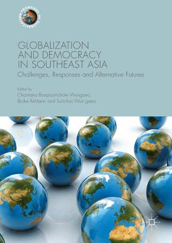Globalization and Democracy in Southeast Asia: Challenges, Responses and Alternative Futures - Frontiers of Globalization (Paperback)