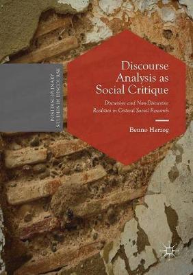 Discourse Analysis as Social Critique: Discursive and Non-Discursive Realities in Critical Social Research - Postdisciplinary Studies in Discourse (Paperback)
