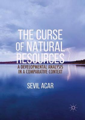 The Curse of Natural Resources: A Developmental Analysis in a Comparative Context (Paperback)