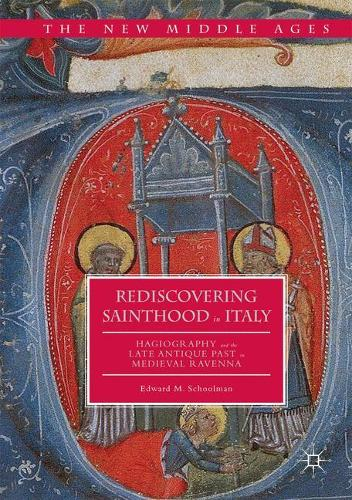 Rediscovering Sainthood in Italy: Hagiography and the Late Antique Past in Medieval Ravenna - The New Middle Ages (Paperback)