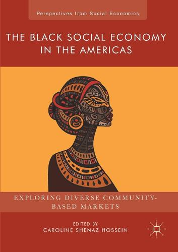 The Black Social Economy in the Americas: Exploring Diverse Community-Based Markets - Perspectives from Social Economics (Paperback)
