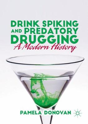 Drink Spiking and Predatory Drugging: A Modern History (Paperback)