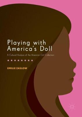 Playing with America's Doll: A Cultural Analysis of the American Girl Collection (Paperback)