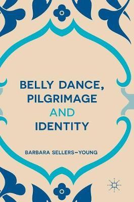 Belly Dance, Pilgrimage and Identity (Hardback)
