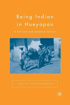Being Indian in Hueyapan: A Revised and Updated Edition (Paperback)