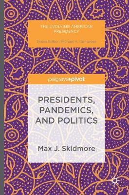 Presidents, Pandemics, and Politics - The Evolving American Presidency (Hardback)